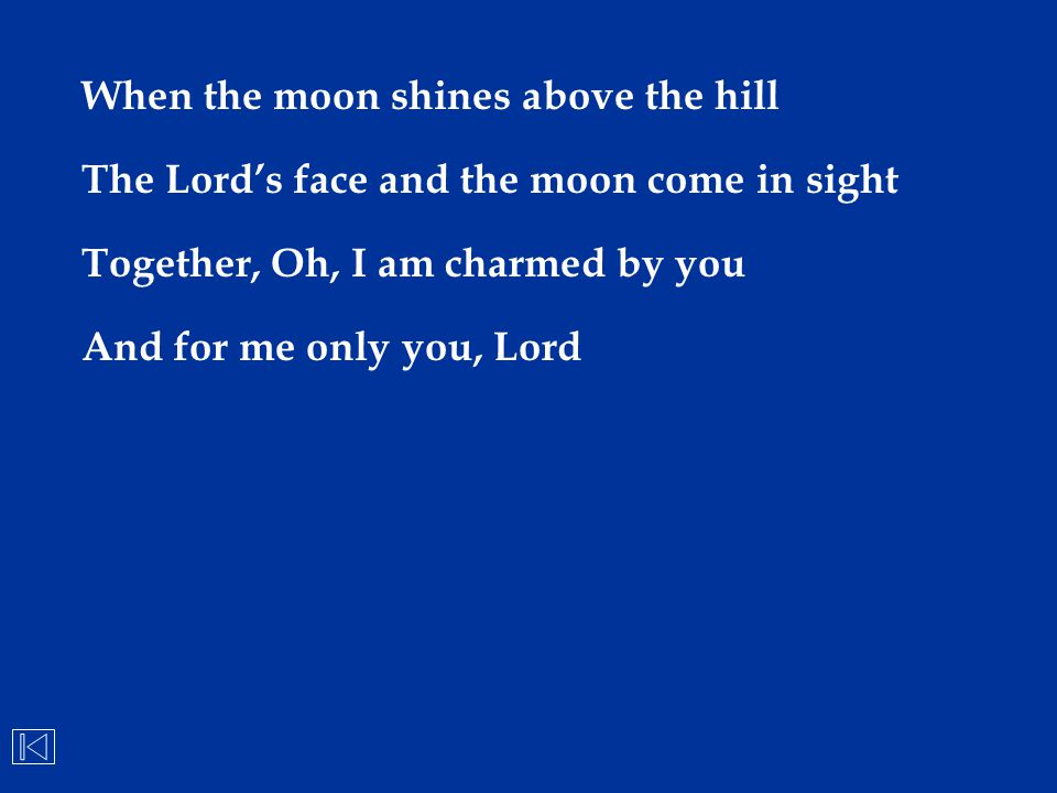 When the moon shines above the hill