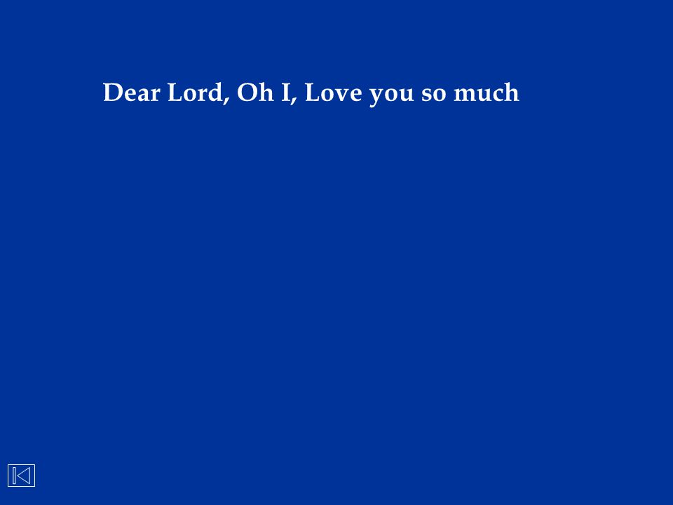Dear Lord, Oh I, Love you so much