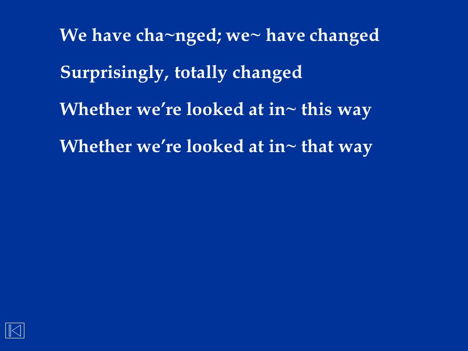 We have cha~nged; we~ have changed