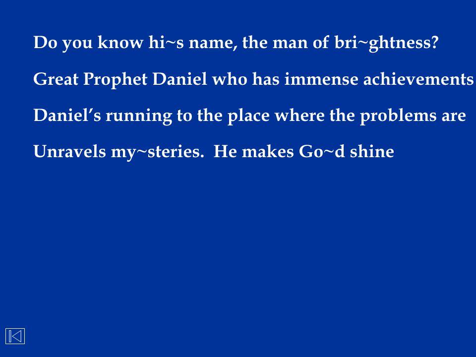 Do you know hi~s name, the man of bri~ghtness
