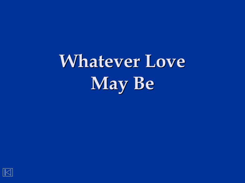 Whatever Love May Be