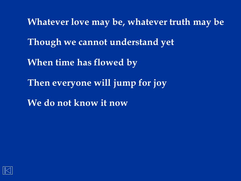 Whatever love may be, whatever truth may be