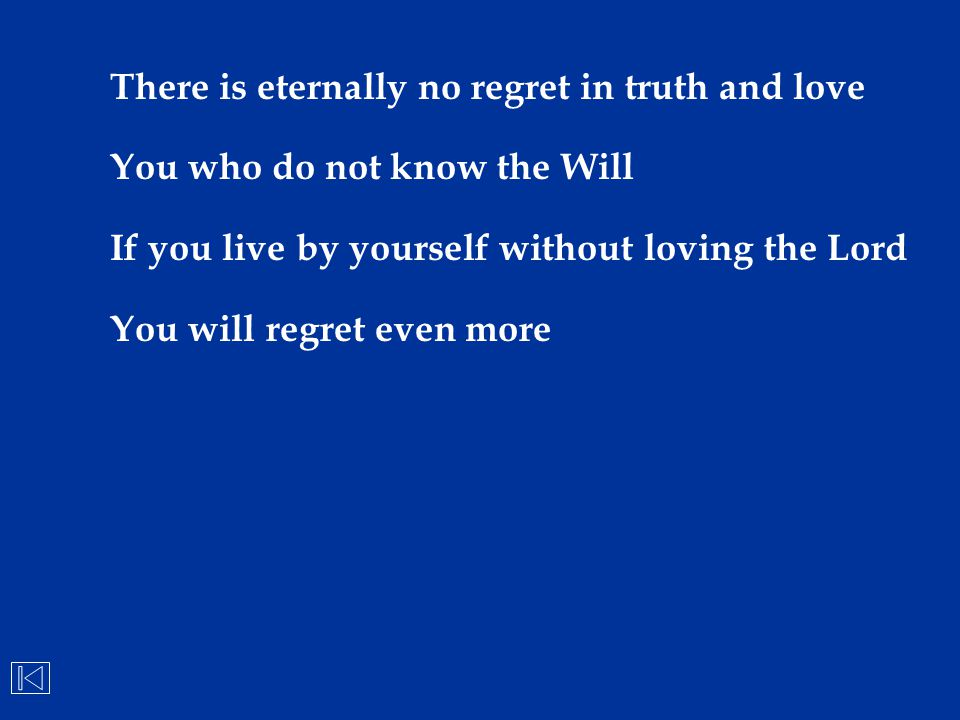 There is eternally no regret in truth and love