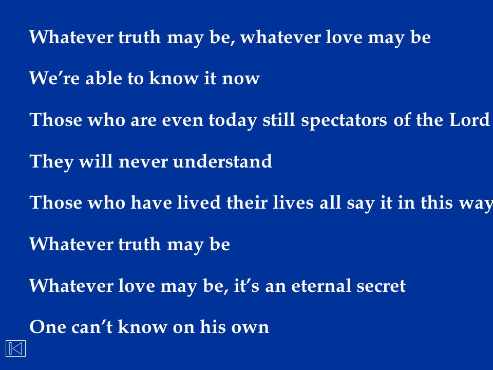 Whatever truth may be, whatever love may be