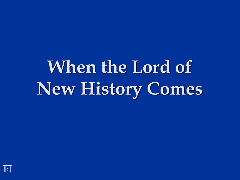 When the Lord of New History Comes