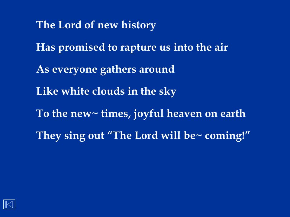 The Lord of new history Has promised to rapture us into the air. As everyone gathers around. Like white clouds in the sky.