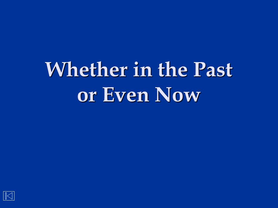 Whether in the Past or Even Now
