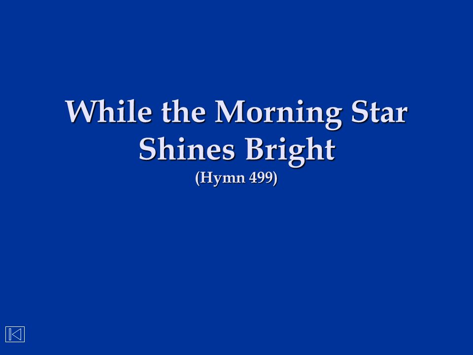 While the Morning Star Shines Bright (Hymn 499)