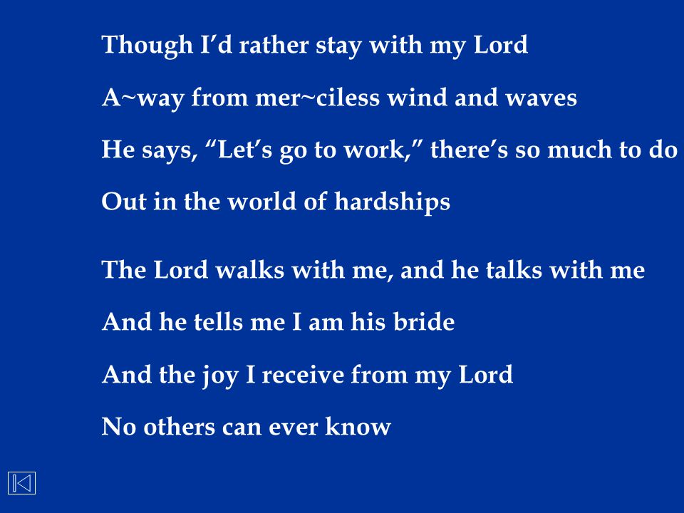 Though I'd rather stay with my Lord