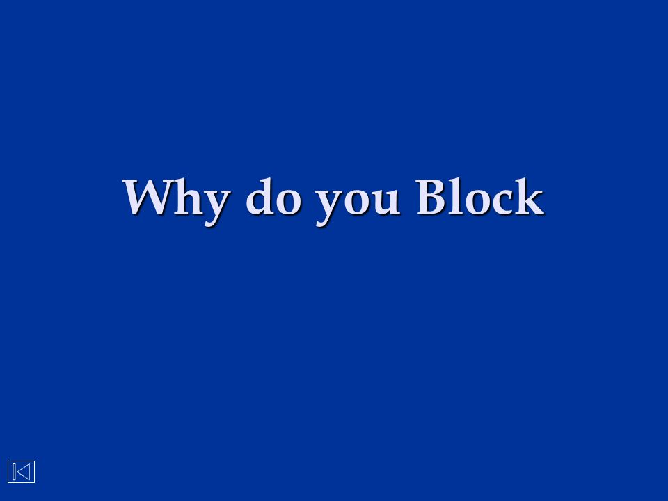Why do you Block