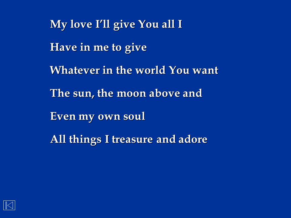 My love I'll give You all I