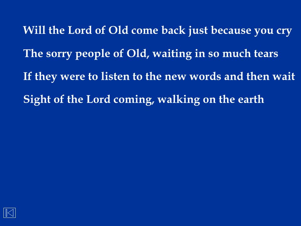 Will the Lord of Old come back just because you cry