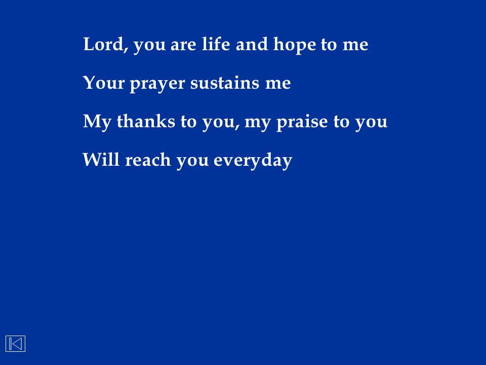 Lord, you are life and hope to me