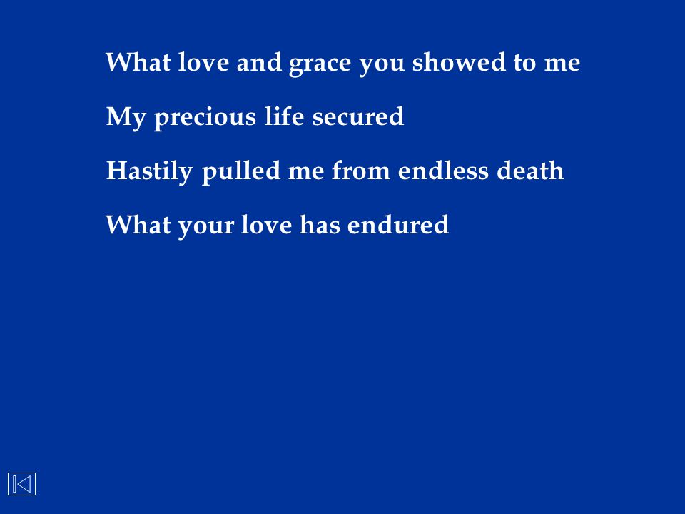 What love and grace you showed to me