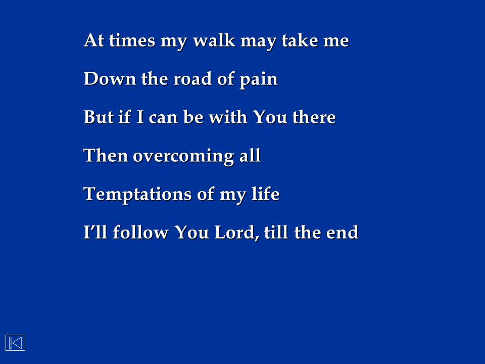 At times my walk may take me