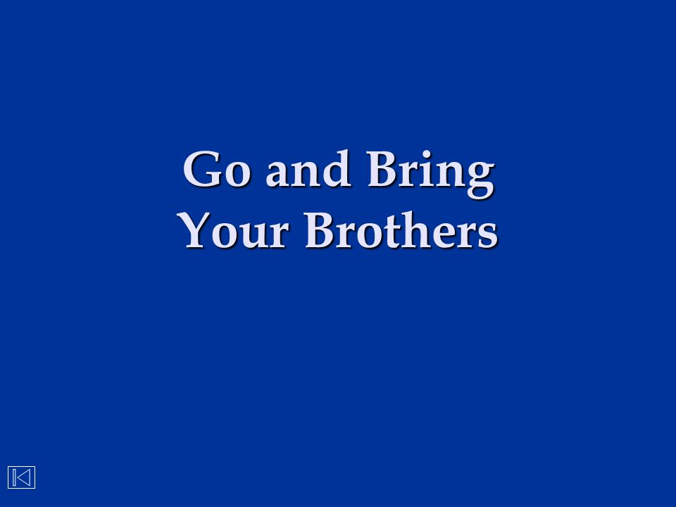 Go and Bring Your Brothers