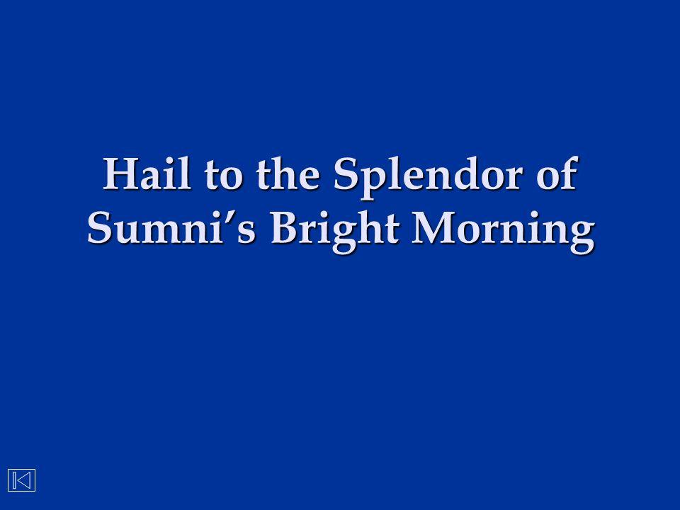 Hail to the Splendor of Sumni's Bright Morning