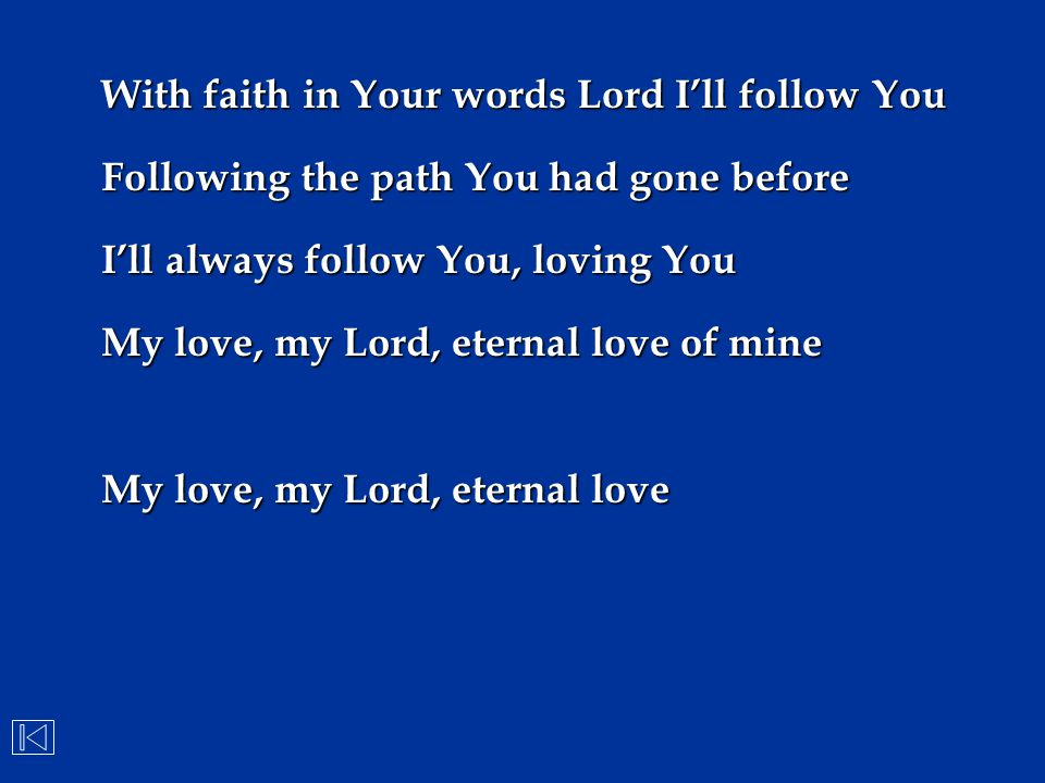 With faith in Your words Lord I'll follow You