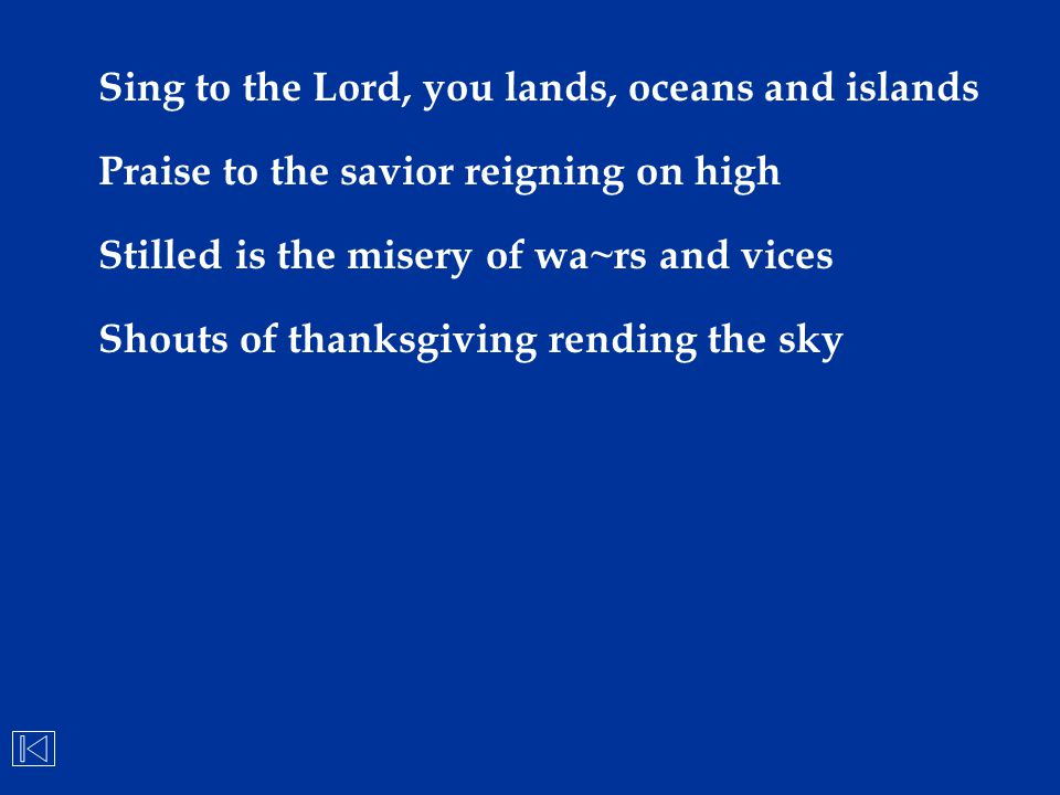 Sing to the Lord, you lands, oceans and islands