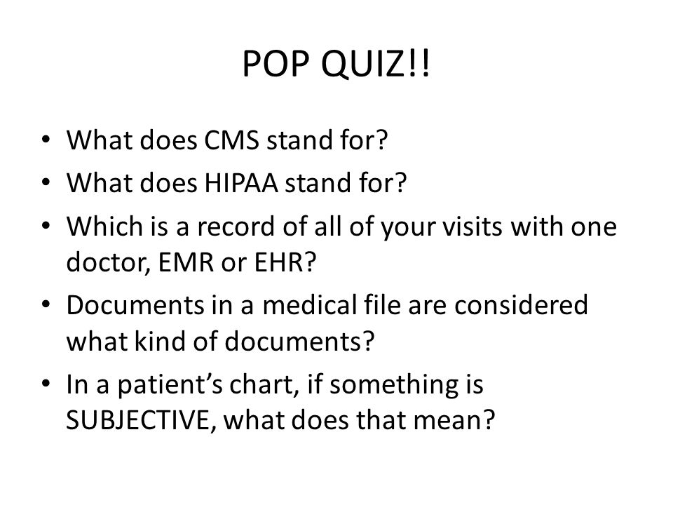 POP QUIZ!! What does CMS stand for What does HIPAA stand for