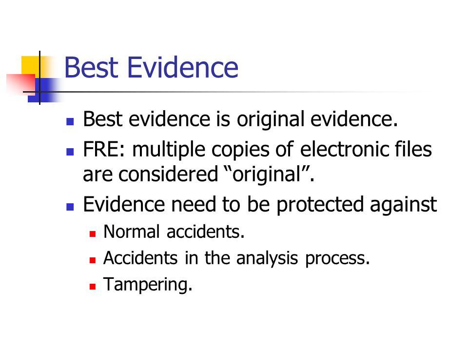 Best Evidence Best evidence is original evidence.