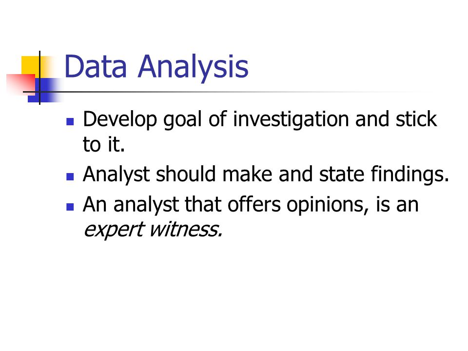 Data Analysis Develop goal of investigation and stick to it.