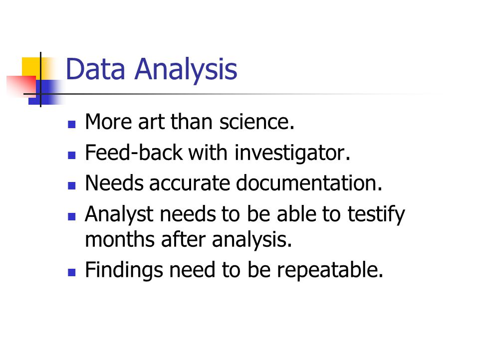 Data Analysis More art than science. Feed-back with investigator.