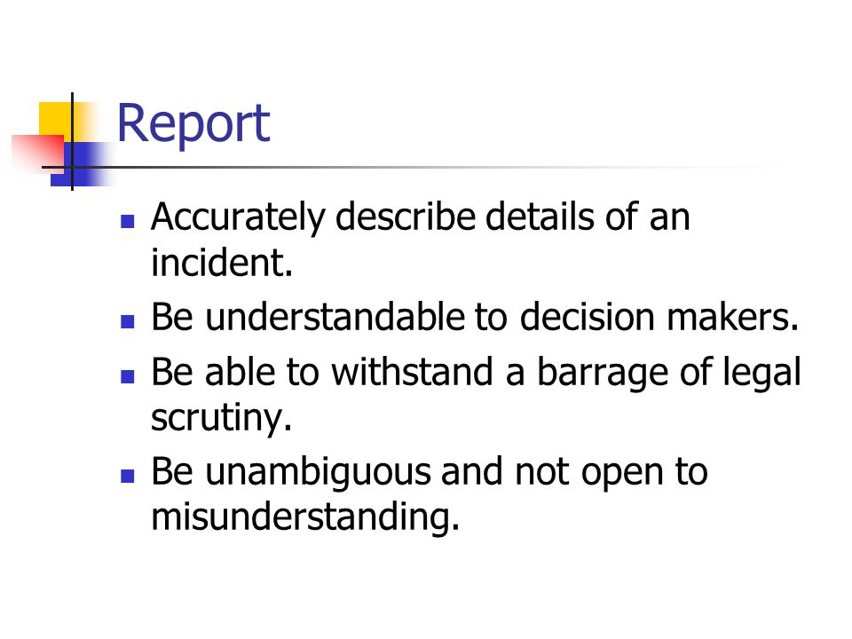 Report Accurately describe details of an incident.