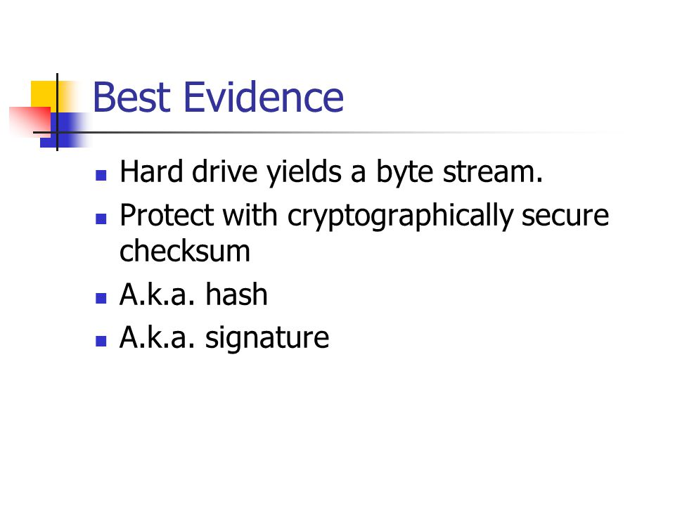 Best Evidence Hard drive yields a byte stream.