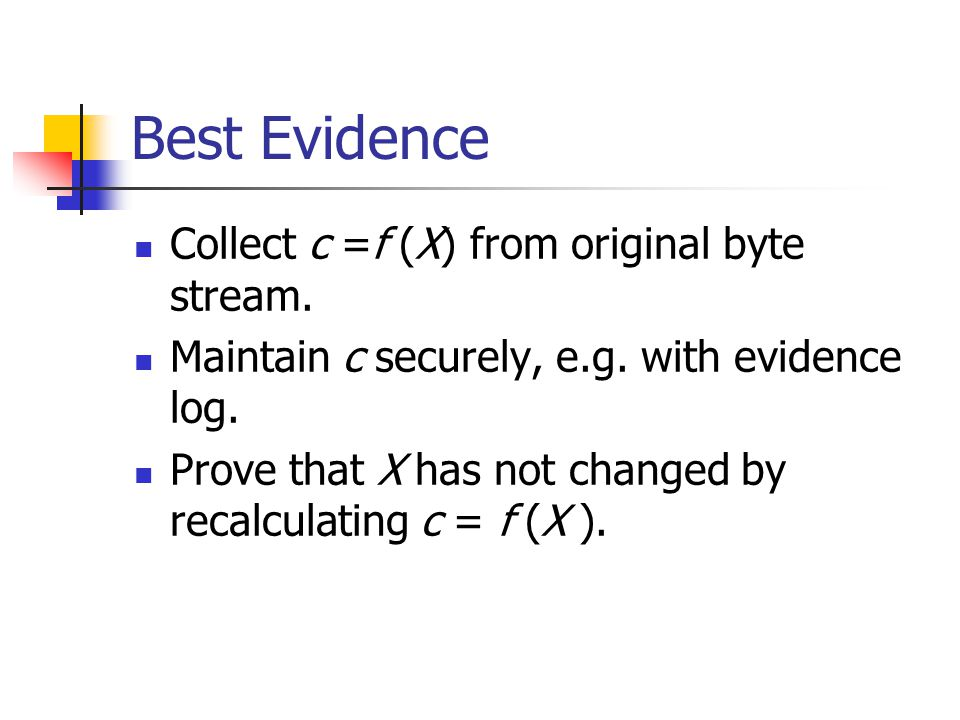 Best Evidence Collect c =f (X) from original byte stream.