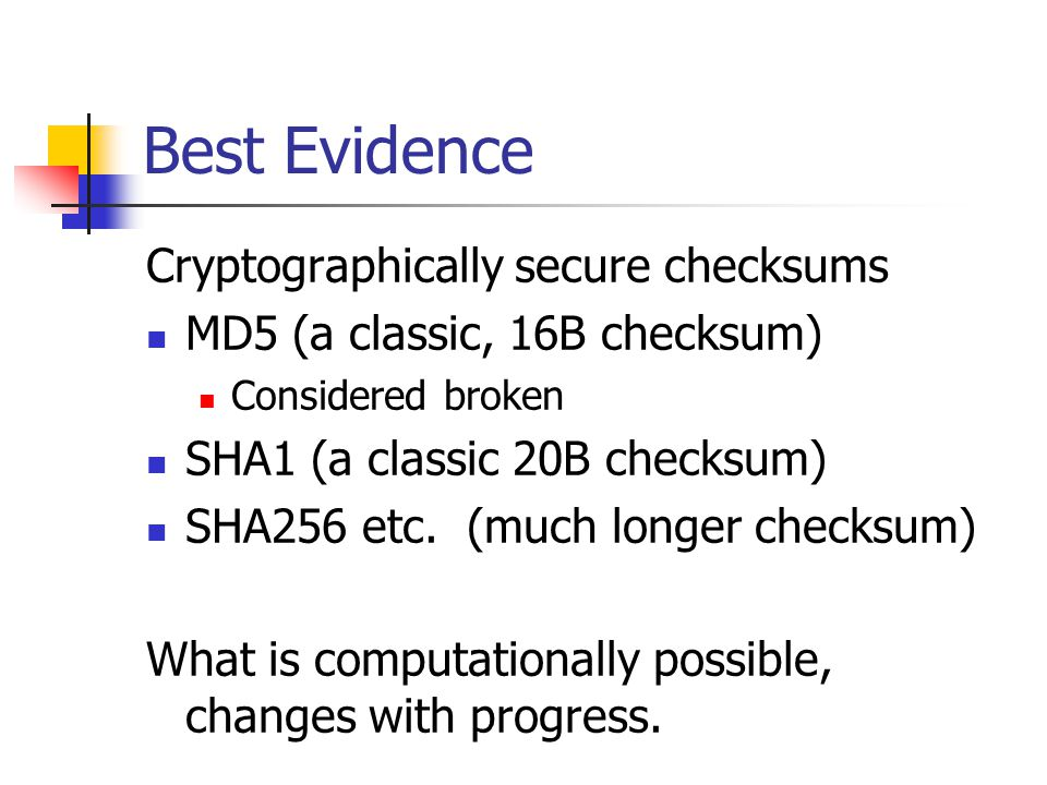 Best Evidence Cryptographically secure checksums