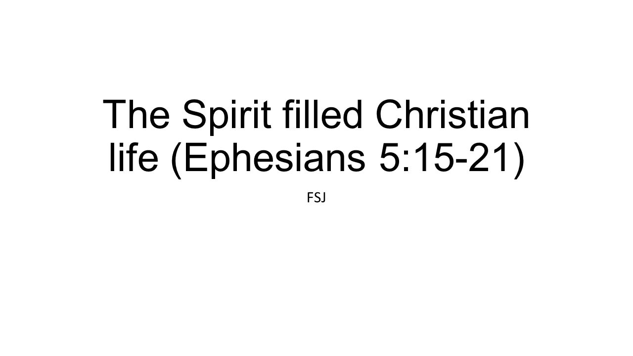 The Spirit filled Christian life (Ephesians 5:15-21)