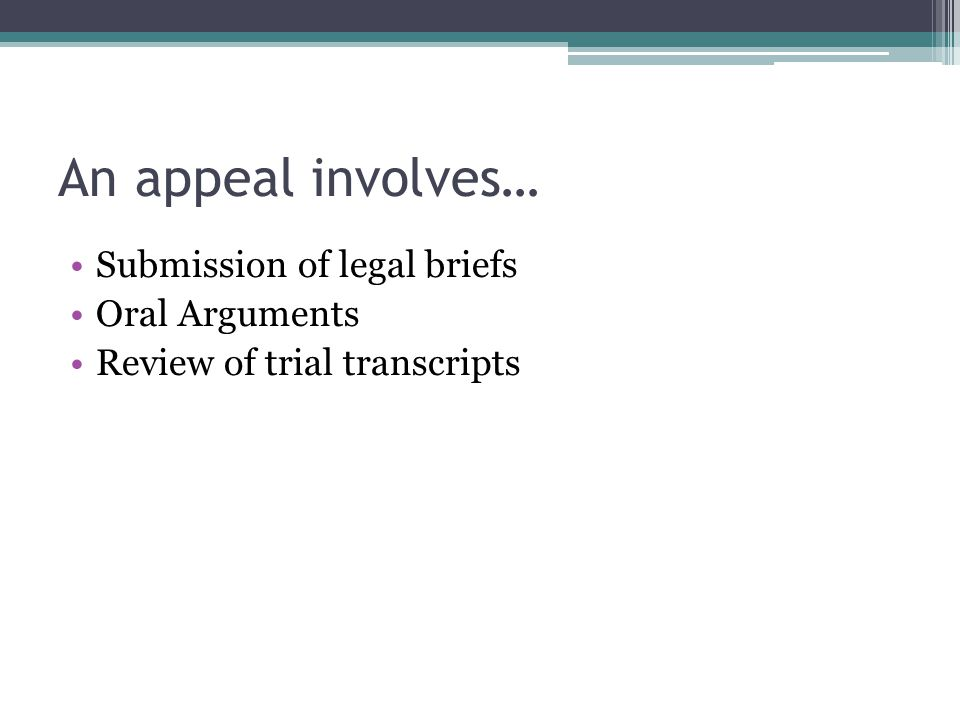 An appeal involves… Submission of legal briefs Oral Arguments