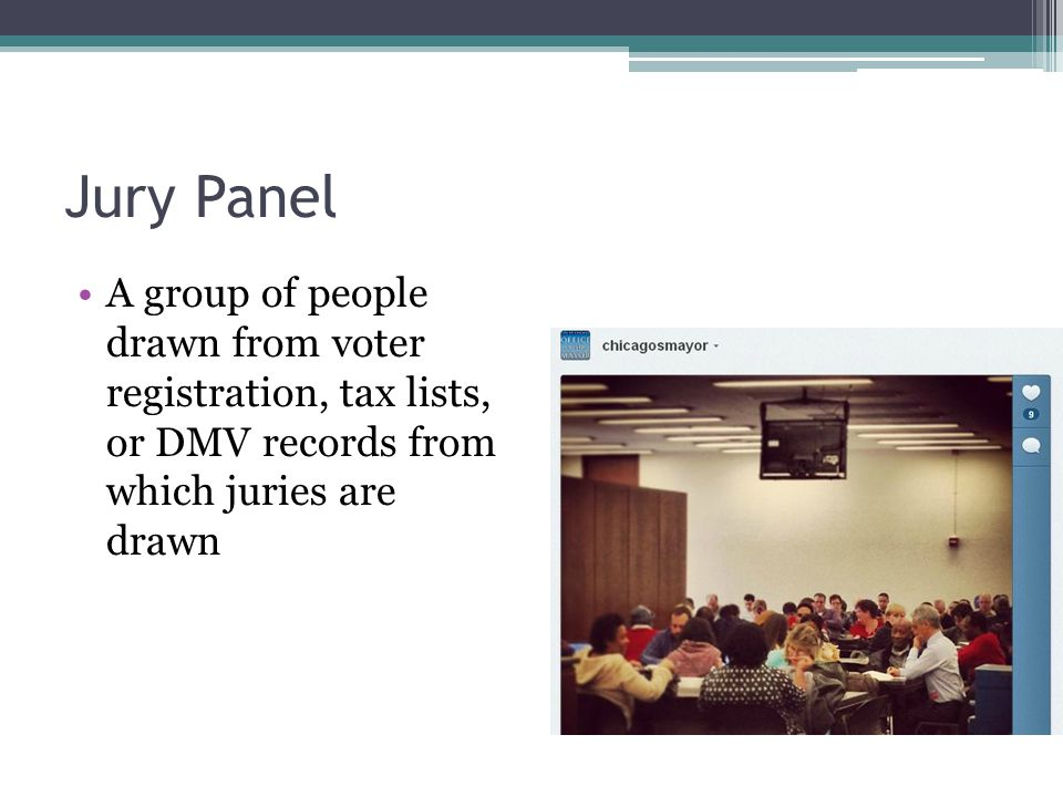 Jury Panel A group of people drawn from voter registration, tax lists, or DMV records from which juries are drawn.