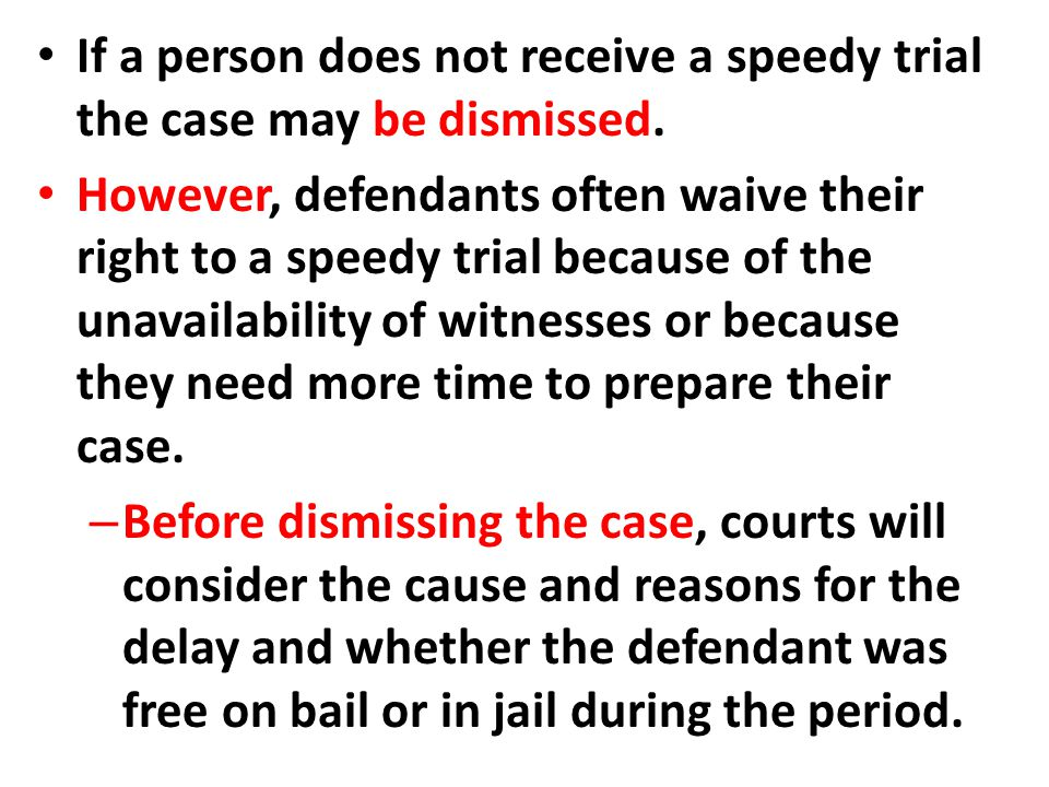 If a person does not receive a speedy trial the case may be dismissed.