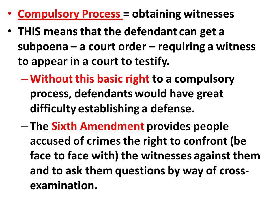 Compulsory Process = obtaining witnesses