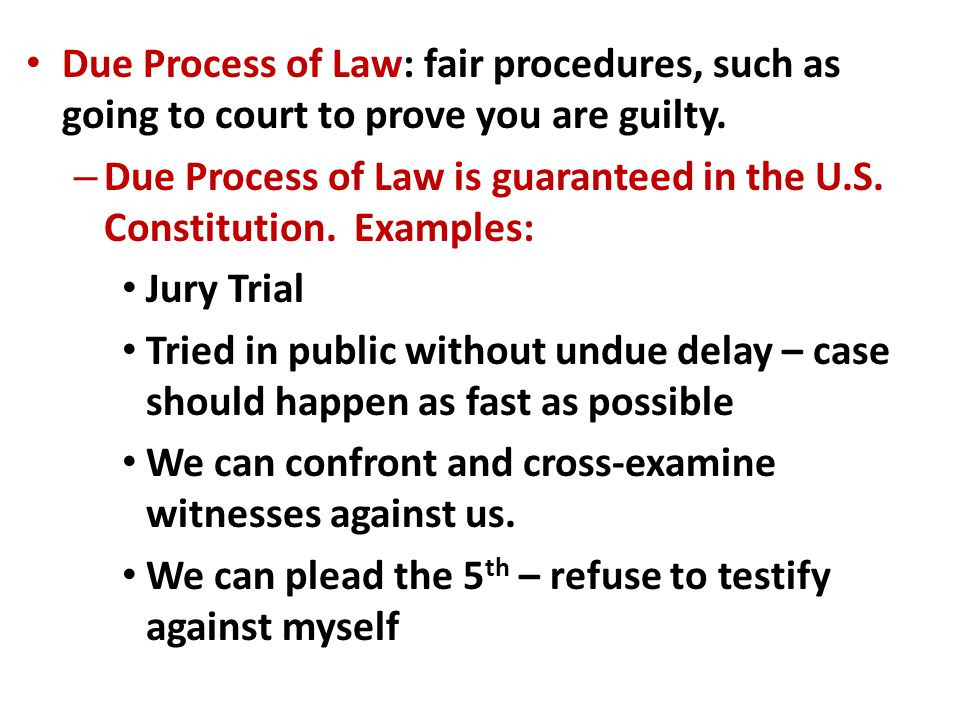 Due Process of Law: fair procedures, such as going to court to prove you are guilty.