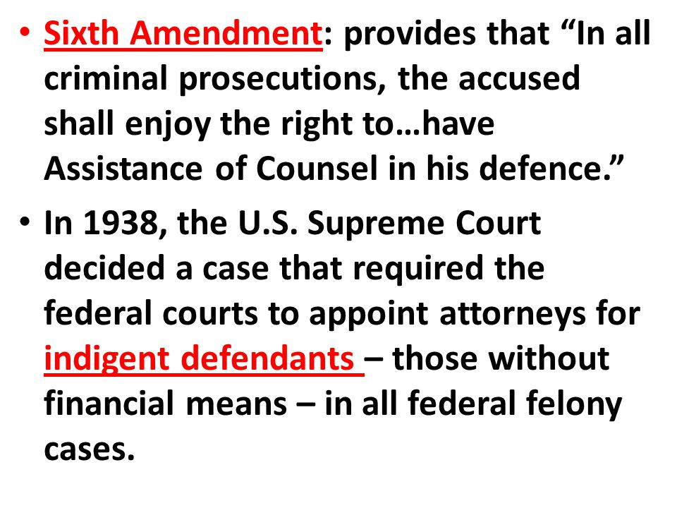 Sixth Amendment: provides that In all criminal prosecutions, the accused shall enjoy the right to…have Assistance of Counsel in his defence.