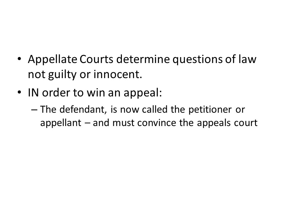 Appellate Courts determine questions of law not guilty or innocent.