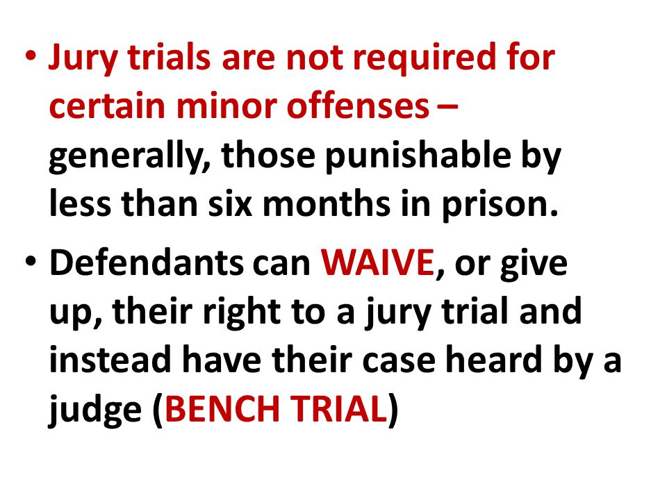 Jury trials are not required for certain minor offenses – generally, those punishable by less than six months in prison.