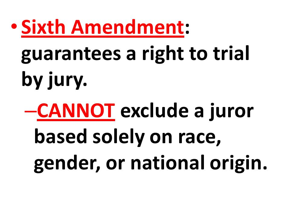 Sixth Amendment: guarantees a right to trial by jury.