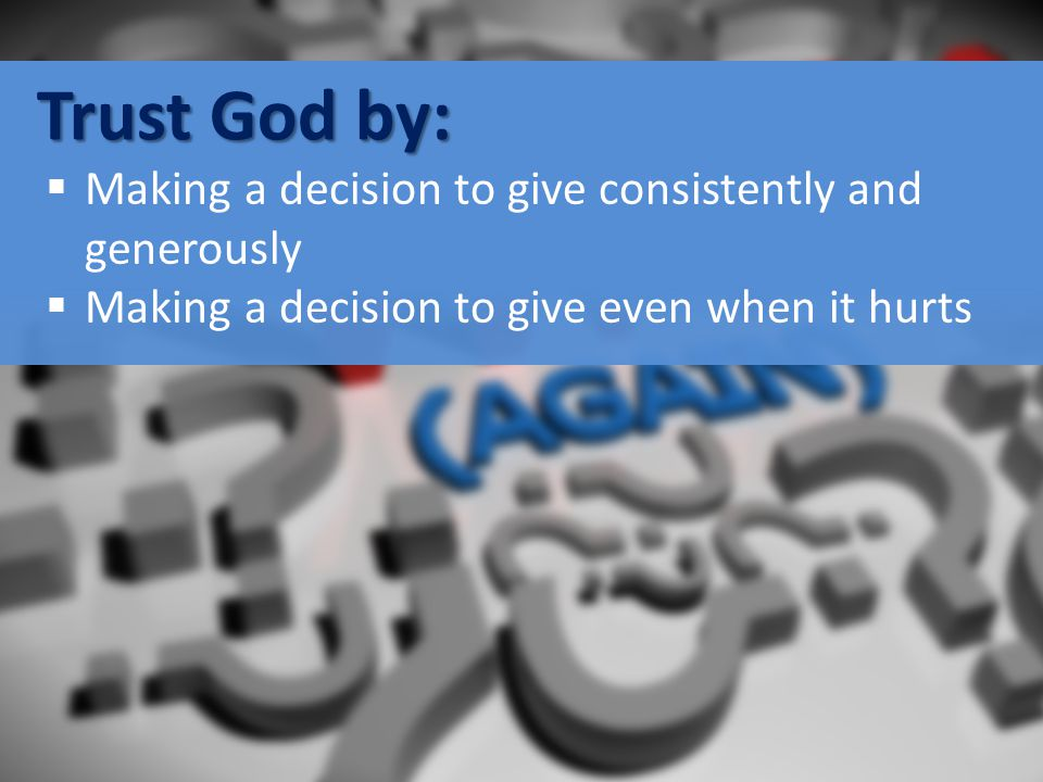 Trust God by: Making a decision to give consistently and generously