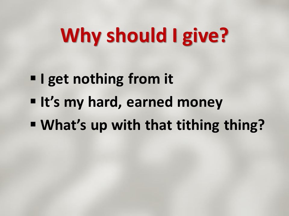 Why should I give I get nothing from it It's my hard, earned money
