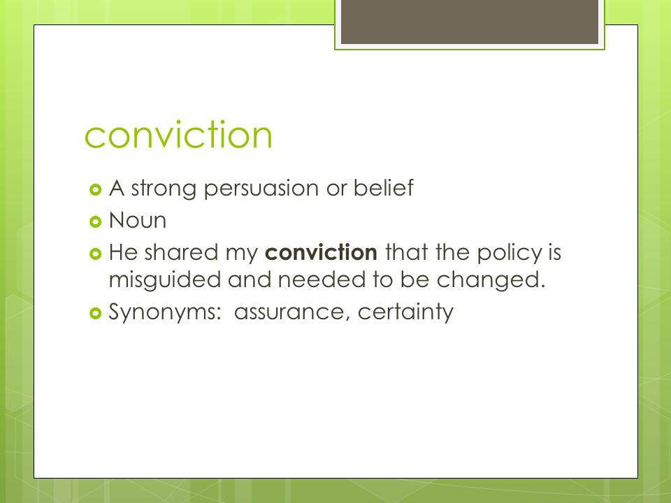 conviction A strong persuasion or belief Noun