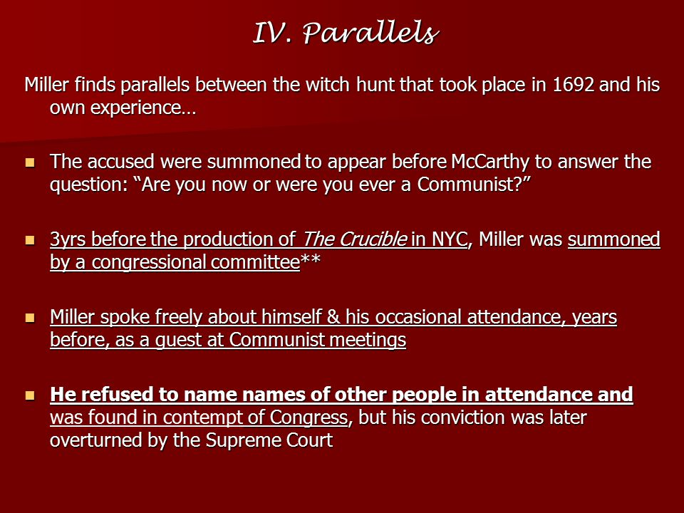 IV. Parallels Miller finds parallels between the witch hunt that took place in 1692 and his own experience…