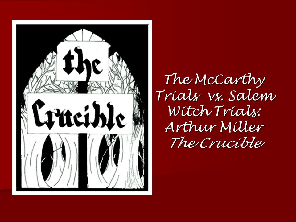 The McCarthy Trials vs. Salem Witch Trials: Arthur Miller The Crucible