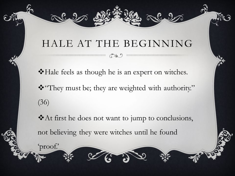 Hale at the Beginning Hale feels as though he is an expert on witches.