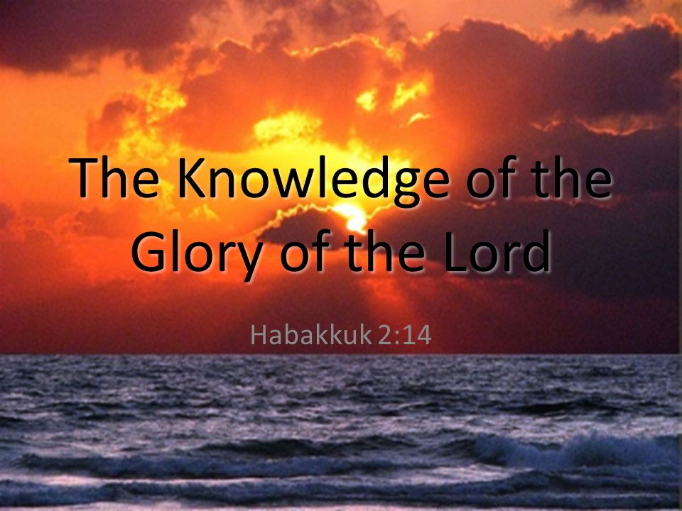 The Knowledge of the Glory of the Lord