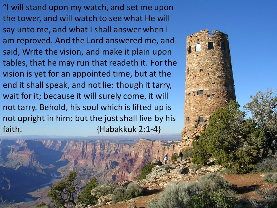 I will stand upon my watch, and set me upon the tower, and will watch to see what He will say unto me, and what I shall answer when I am reproved.