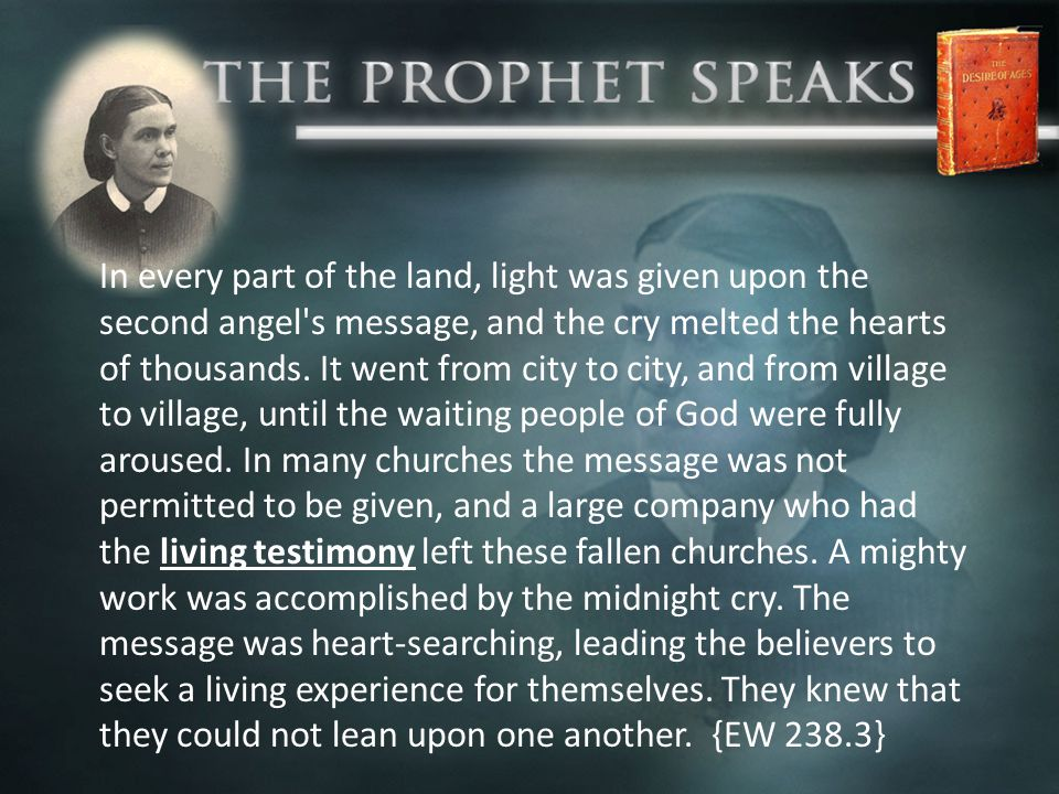 In every part of the land, light was given upon the second angel s message, and the cry melted the hearts of thousands.